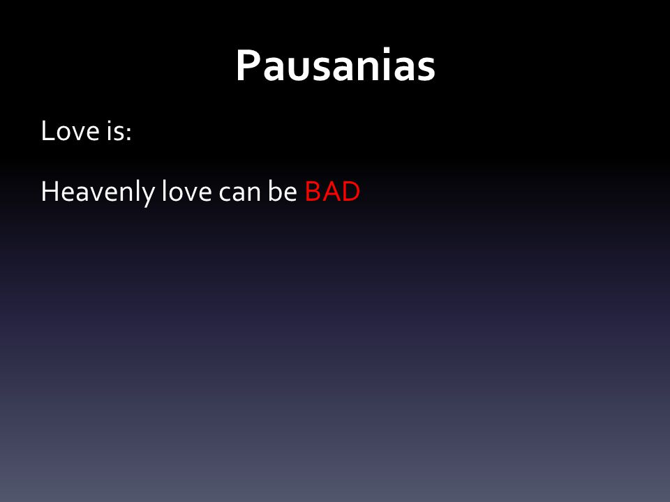 Pausanias Love is: Heavenly love can be BAD