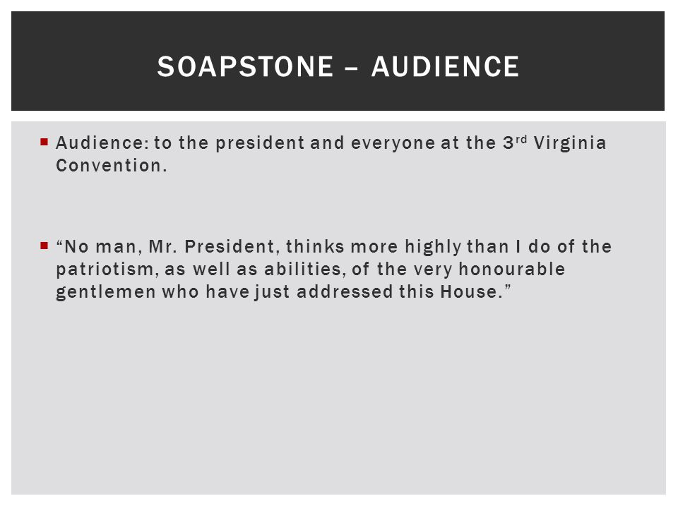 " Audience: to the president and everyone at the 3 rd Virginia Convention.  ""No man, Mr. President, thinks more highly than I do of the patriotism, a"