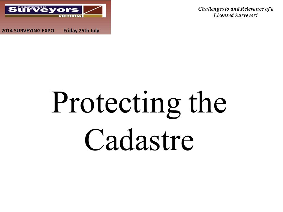 Challenges to and Relevance of a Licensed Surveyor? Protecting the Cadastre