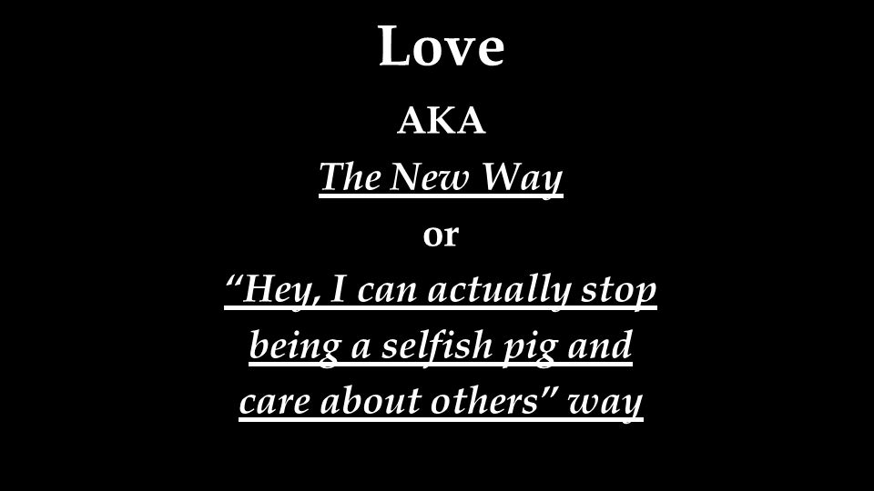 Licentiousness = Love AKA The New Way or Hey, I can actually stop being a selfish pig and care about others way