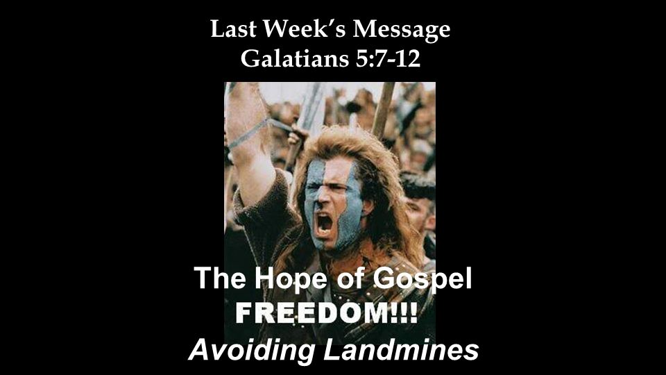 Last Week's Message Galatians 5:7-12 The Hope of Gospel Avoiding Landmines