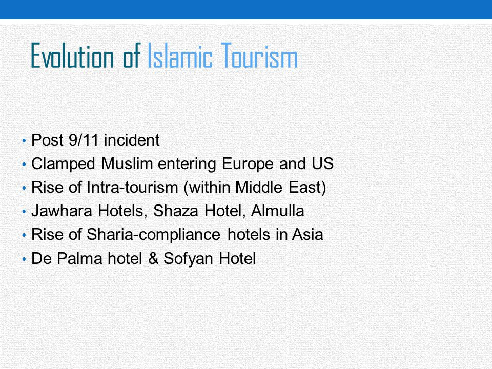 Evolution of Islamic Tourism Post 9/11 incident Clamped Muslim entering Europe and US Rise of Intra-tourism (within Middle East) Jawhara Hotels, Shaza