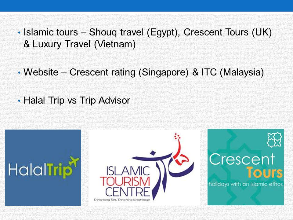 Islamic tours – Shouq travel (Egypt), Crescent Tours (UK) & Luxury Travel (Vietnam) Website – Crescent rating (Singapore) & ITC (Malaysia) Halal Trip
