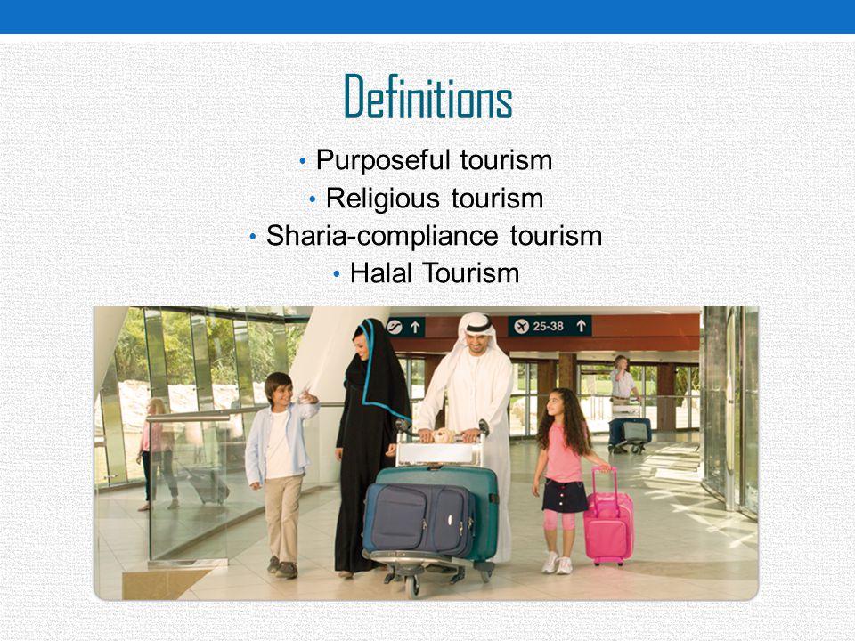 Definitions Purposeful tourism Religious tourism Sharia-compliance tourism Halal Tourism