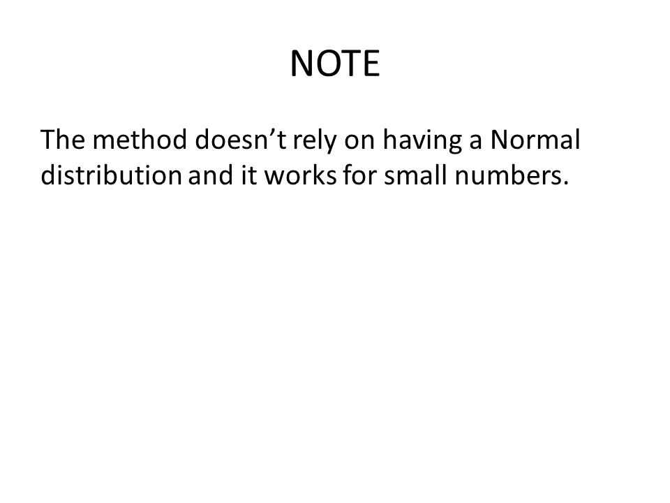 NOTE The method doesn't rely on having a Normal distribution and it works for small numbers.