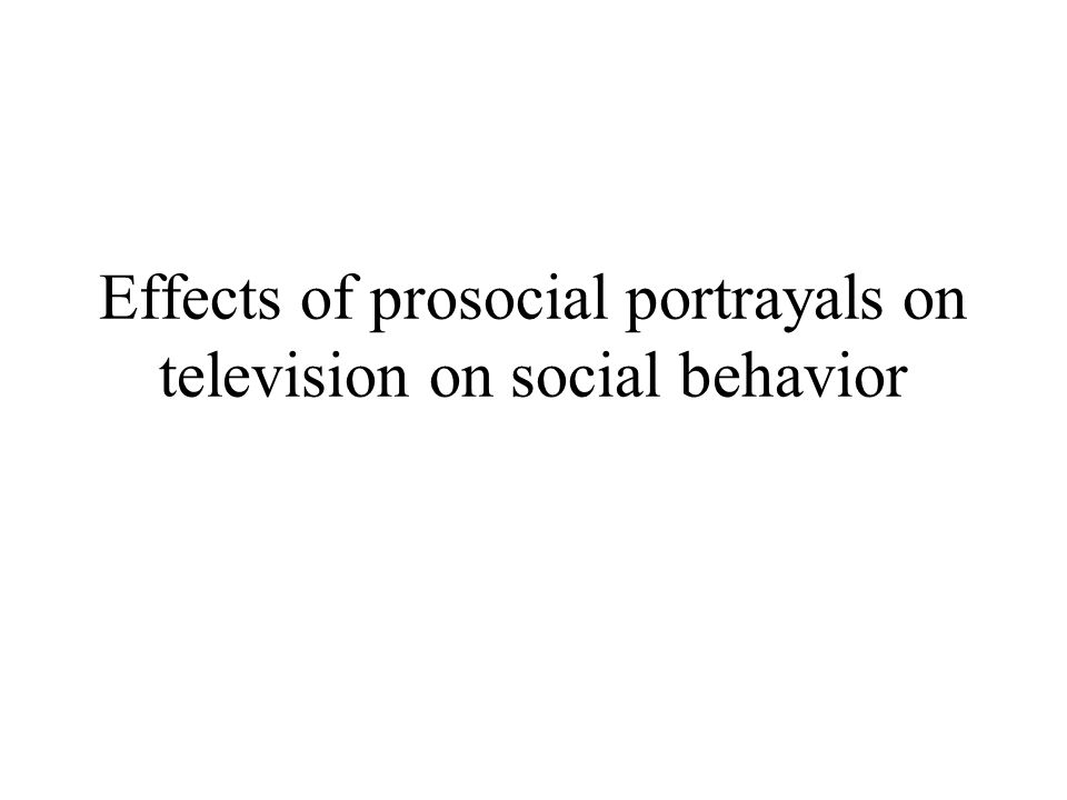 Effects of prosocial portrayals on television on social behavior