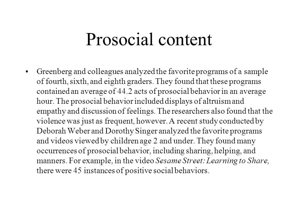 Prosocial content Greenberg and colleagues analyzed the favorite programs of a sample of fourth, sixth, and eighth graders. They found that these prog