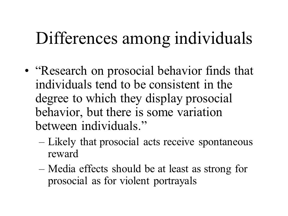 "Differences among individuals ""Research on prosocial behavior finds that individuals tend to be consistent in the degree to which they display prosoci"