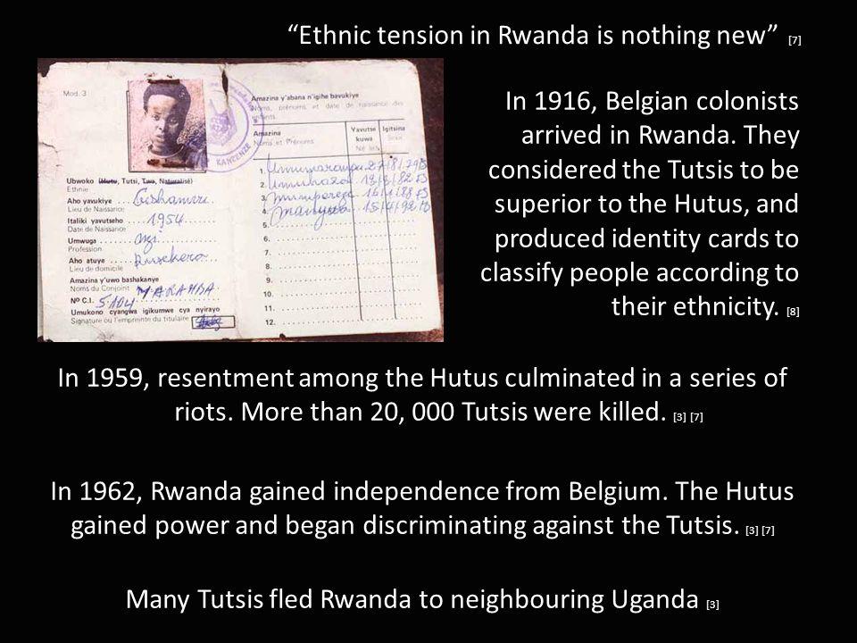 Ethnic tension in Rwanda is nothing new [7] In 1916, Belgian colonists arrived in Rwanda.