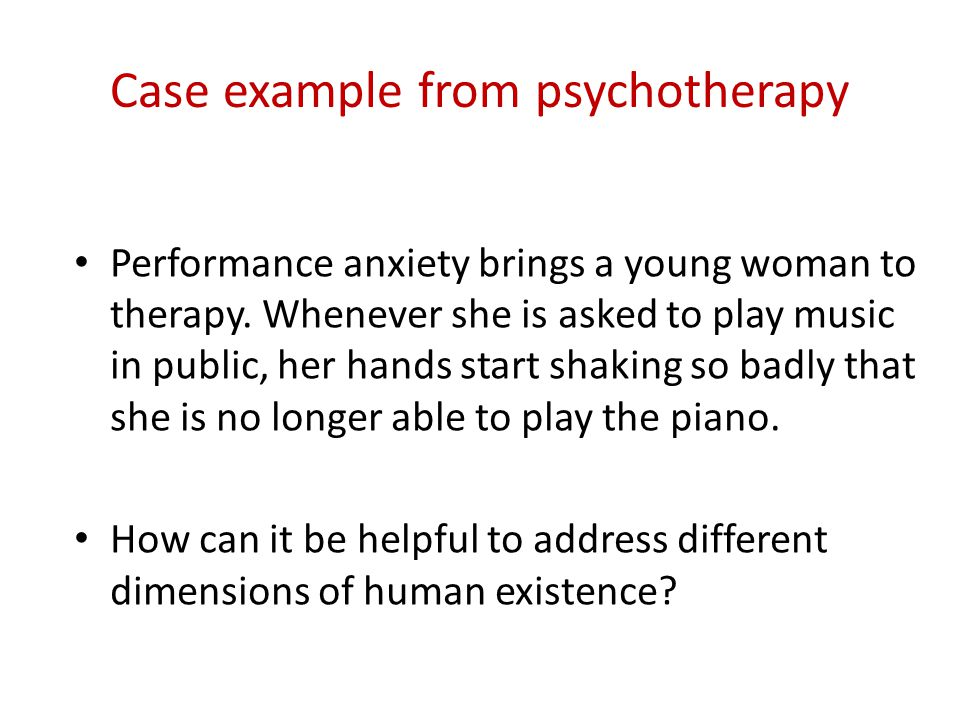 Case example from psychotherapy Performance anxiety brings a young woman to therapy.