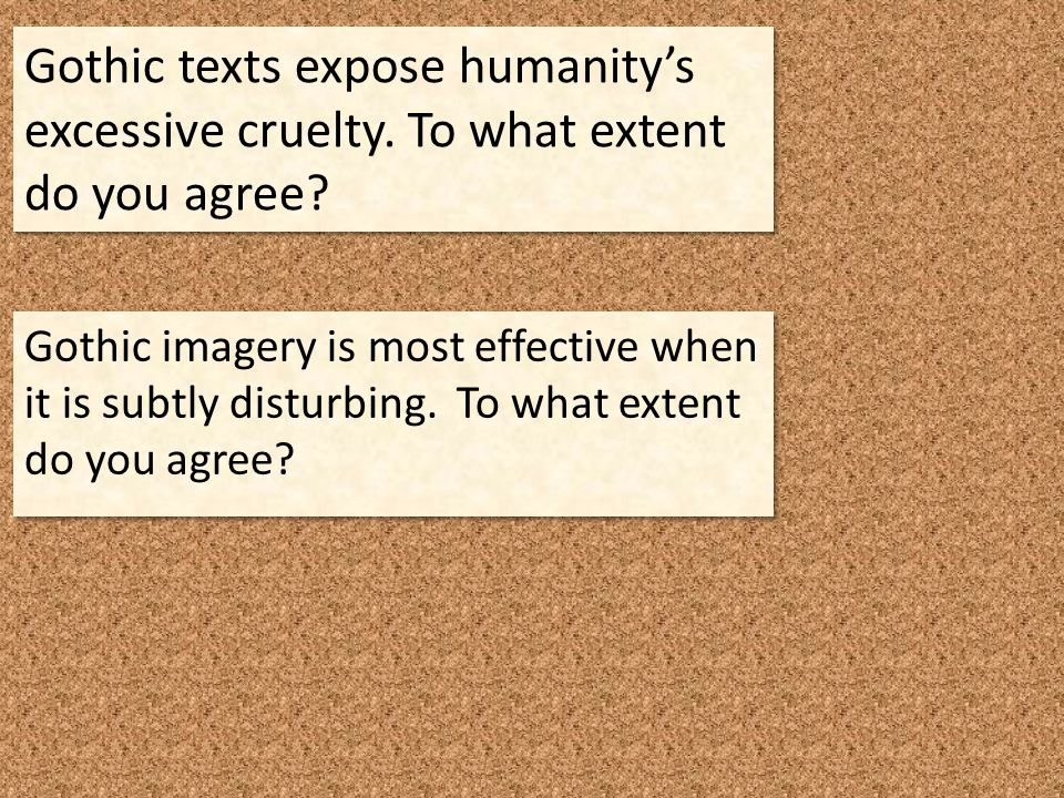 Gothic texts expose humanity's excessive cruelty.To what extent do you agree.