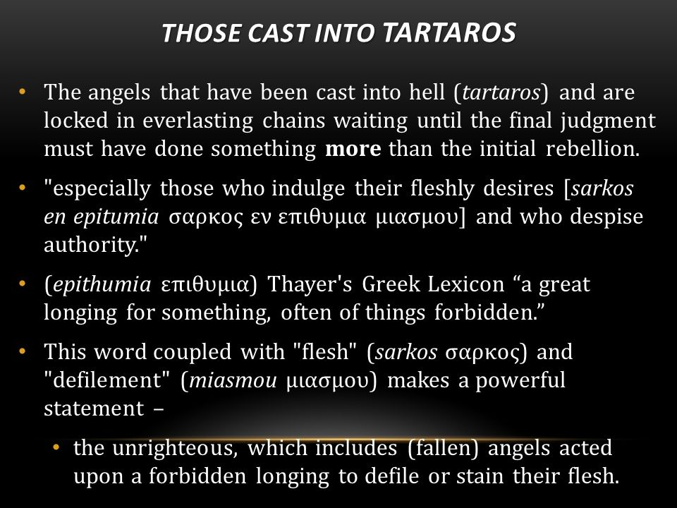 THOSE CAST INTO TARTAROS The angels that have been cast into hell (tartaros) and are locked in everlasting chains waiting until the final judgment must have done something more than the initial rebellion.
