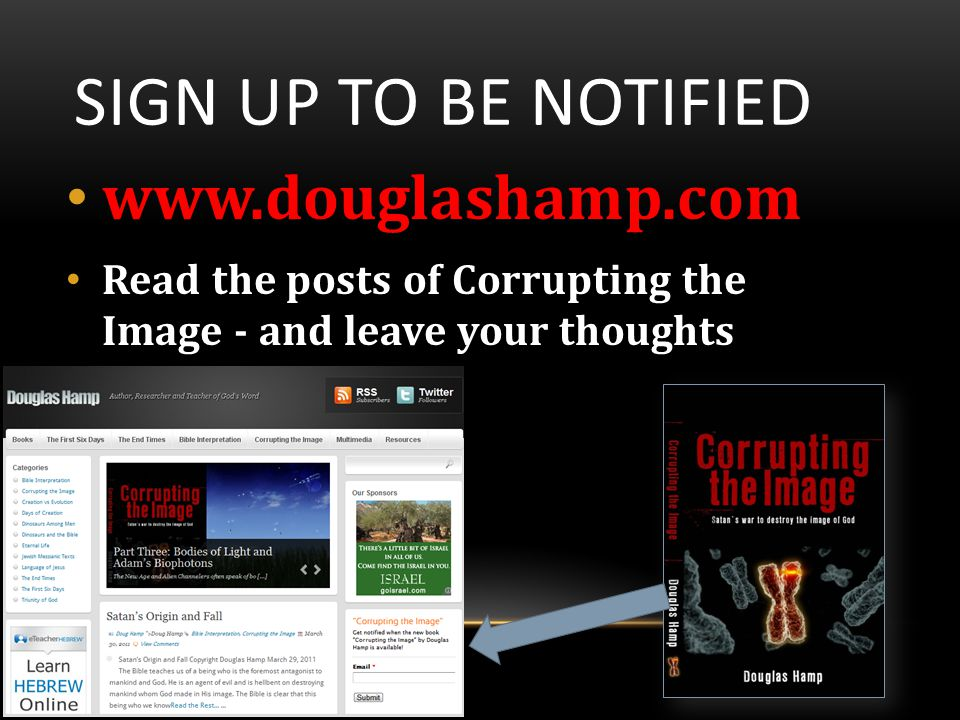 SIGN UP TO BE NOTIFIED www.douglashamp.com Read the posts of Corrupting the Image - and leave your thoughts