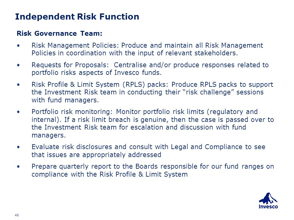Independent Risk Function Risk Governance Team: Risk Management Policies: Produce and maintain all Risk Management Policies in coordination with the i