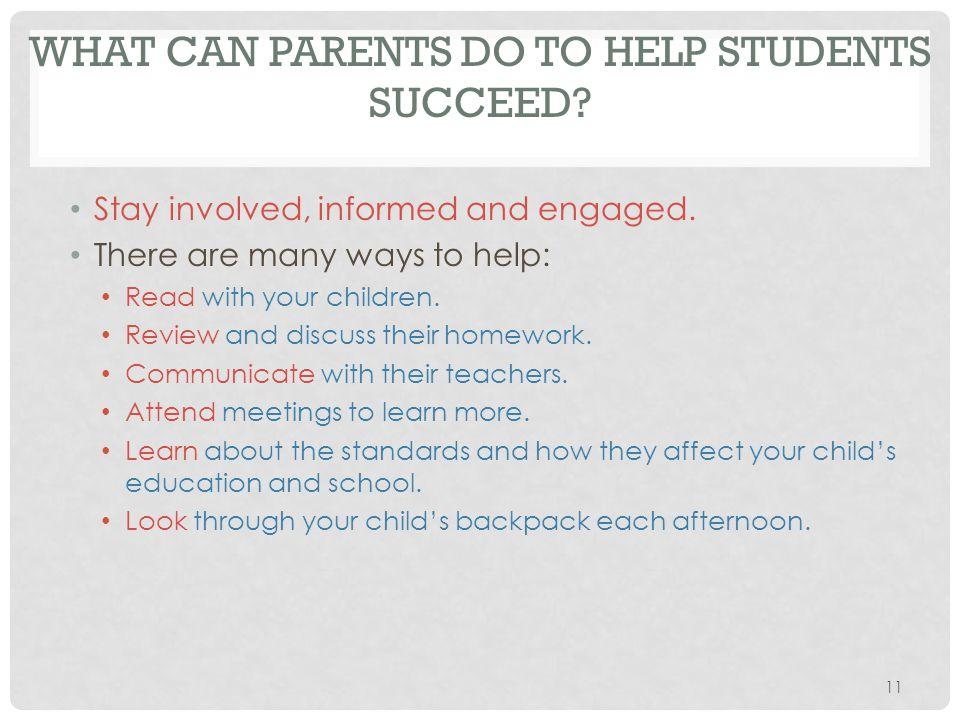 WHAT CAN PARENTS DO TO HELP STUDENTS SUCCEED. Stay involved, informed and engaged.