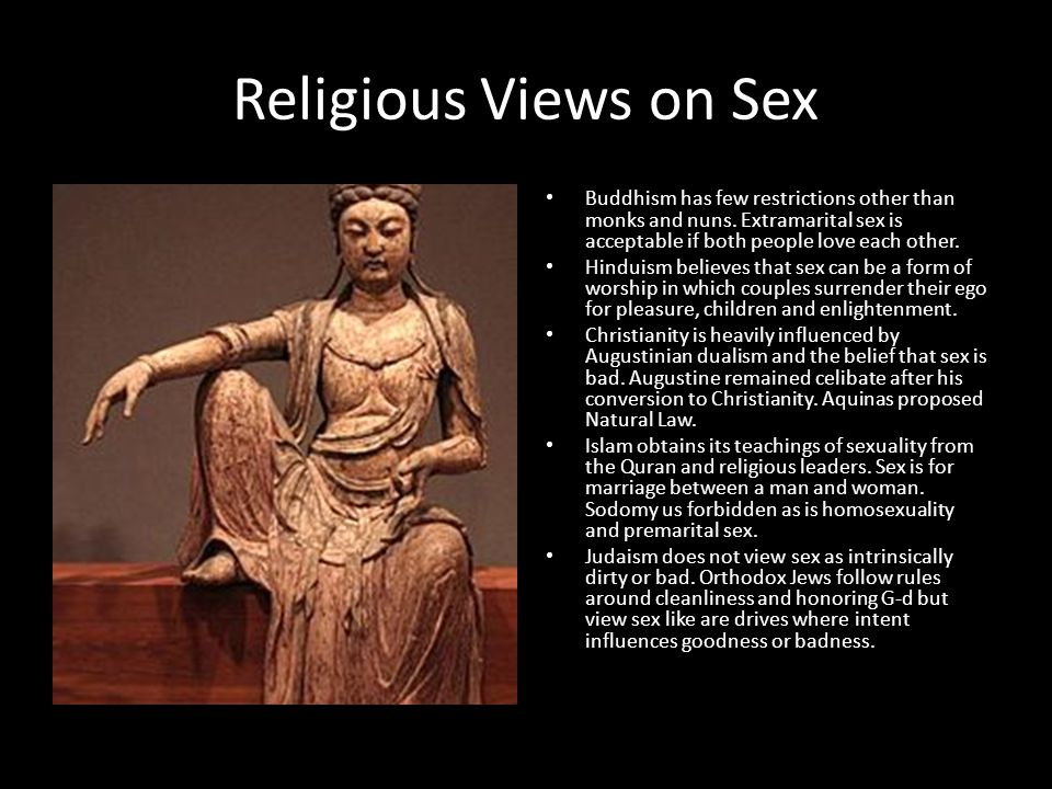 Religious Views on Sex Buddhism has few restrictions other than monks and nuns.
