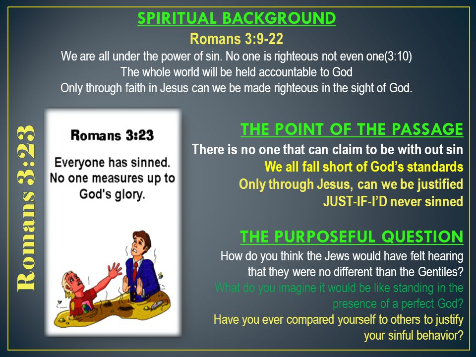SPIRITUAL BACKGROUND Romans 3:9-22 We are all under the power of sin.