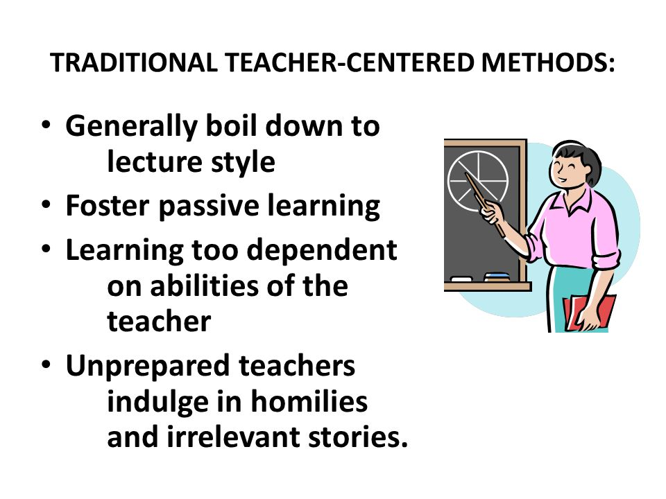 Generally boil down to lecture style Foster passive learning Learning too dependent on abilities of the teacher Unprepared teachers indulge in homilies and irrelevant stories.