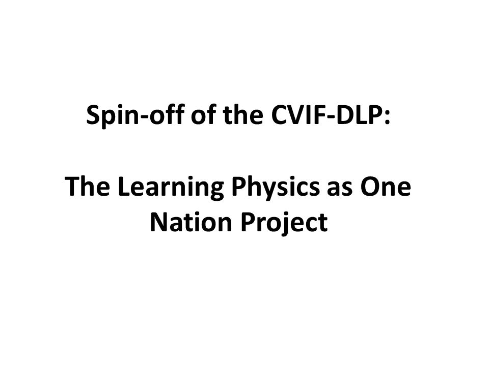 Spin-off of the CVIF-DLP: The Learning Physics as One Nation Project
