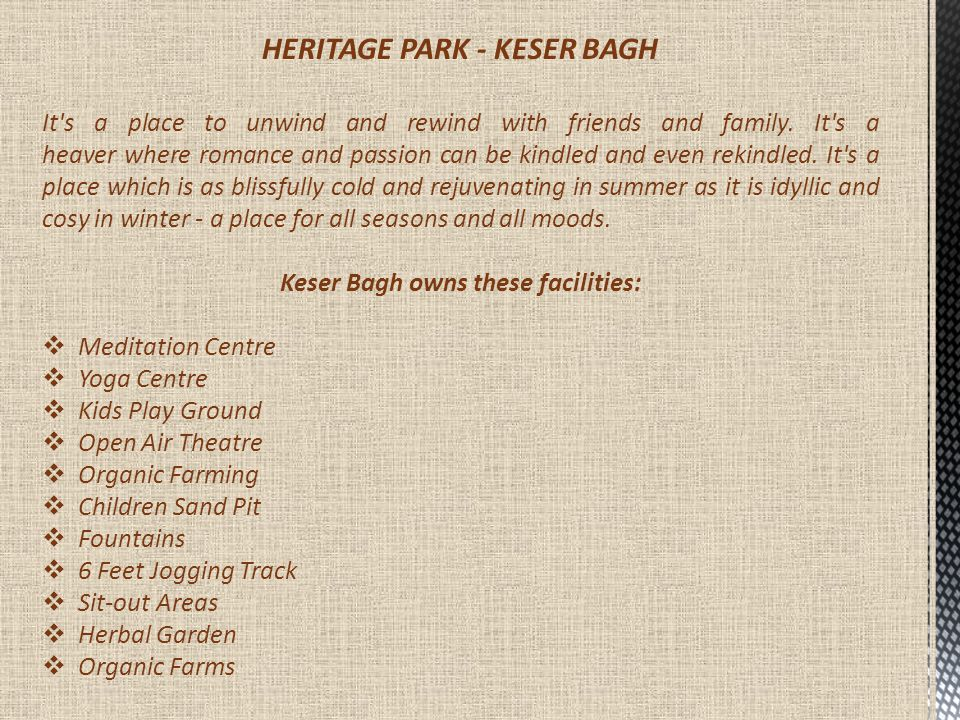 HERITAGE PARK - KESER BAGH It's a place to unwind and rewind with friends and family. It's a heaver where romance and passion can be kindled and even