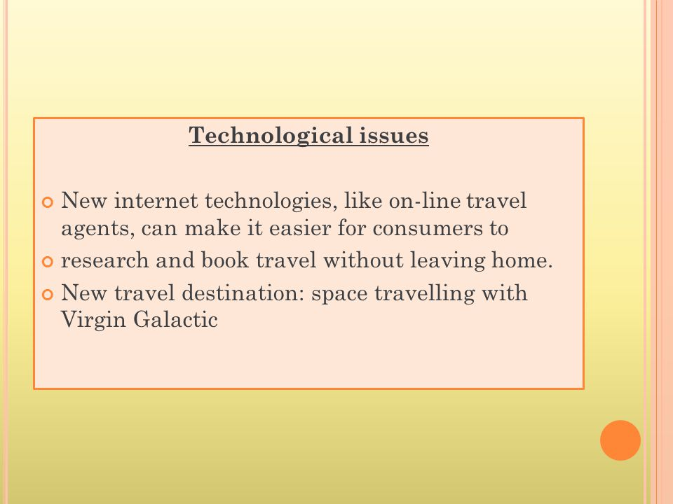 Technological issues New internet technologies, like on-line travel agents, can make it easier for consumers to research and book travel without leaving home.