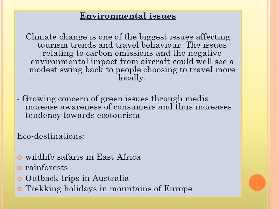 Environmental issues Climate change is one of the biggest issues affecting tourism trends and travel behaviour.