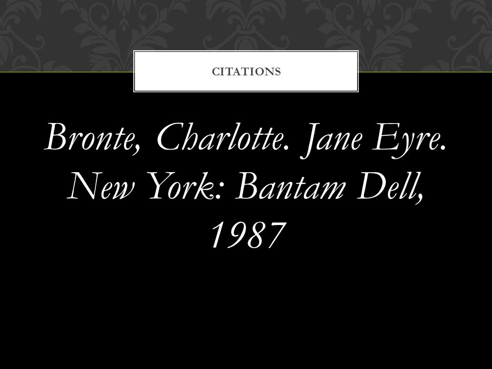 Bronte, Charlotte. Jane Eyre. New York: Bantam Dell, 1987 CITATIONS