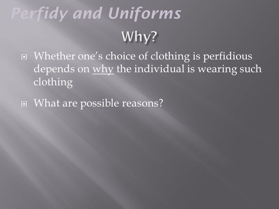  Whether one's choice of clothing is perfidious depends on why the individual is wearing such clothing  What are possible reasons.