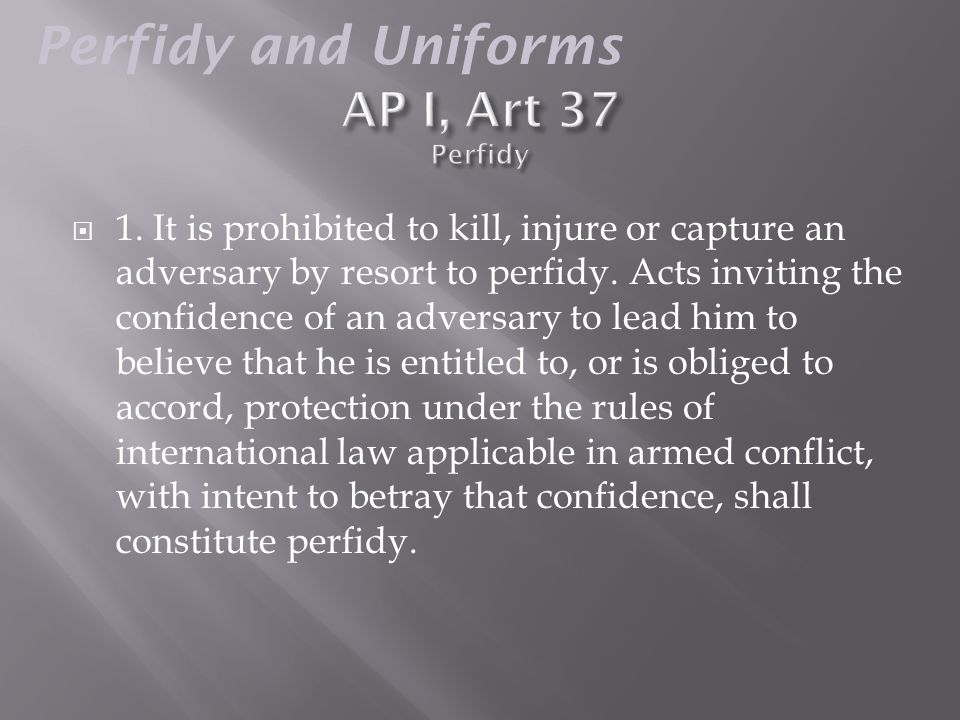  1. It is prohibited to kill, injure or capture an adversary by resort to perfidy.