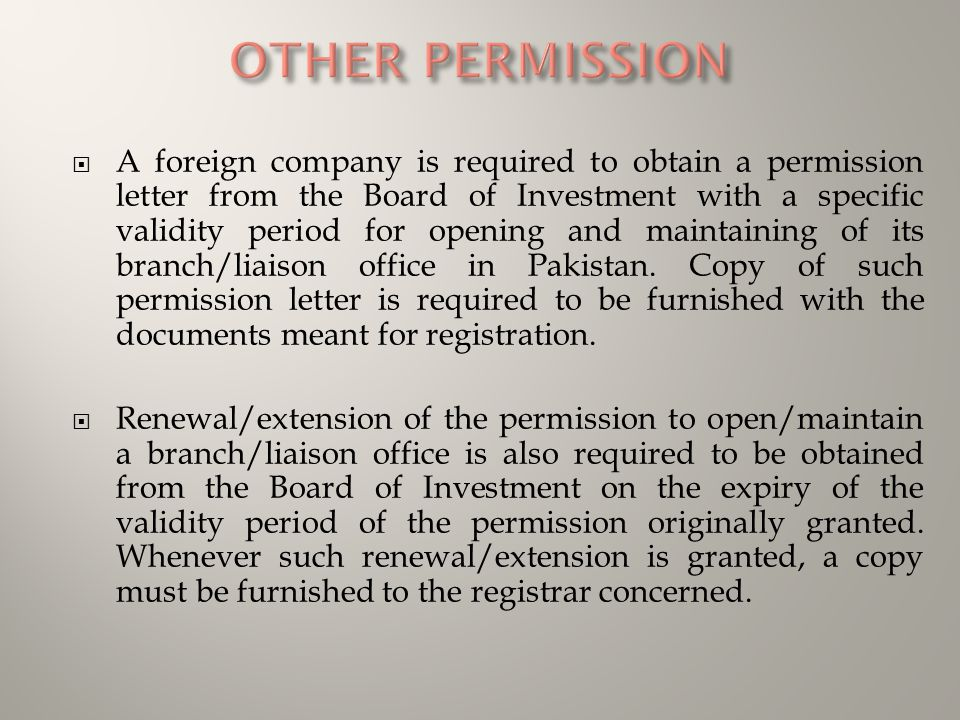  A foreign company is required to obtain a permission letter from the Board of Investment with a specific validity period for opening and maintaining of its branch/liaison office in Pakistan.