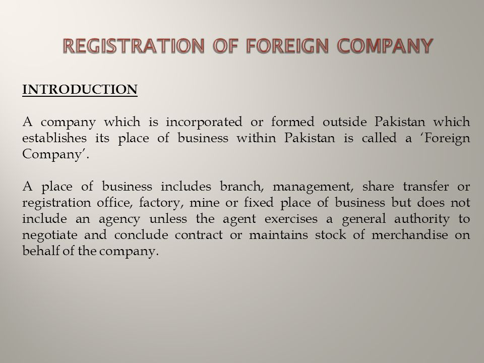 INTRODUCTION A company which is incorporated or formed outside Pakistan which establishes its place of business within Pakistan is called a 'Foreign C