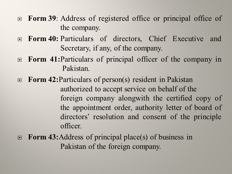  Form 39:Address of registered office or principal office of the company.  Form 40:Particulars of directors, Chief Executive and Secretary, if any,