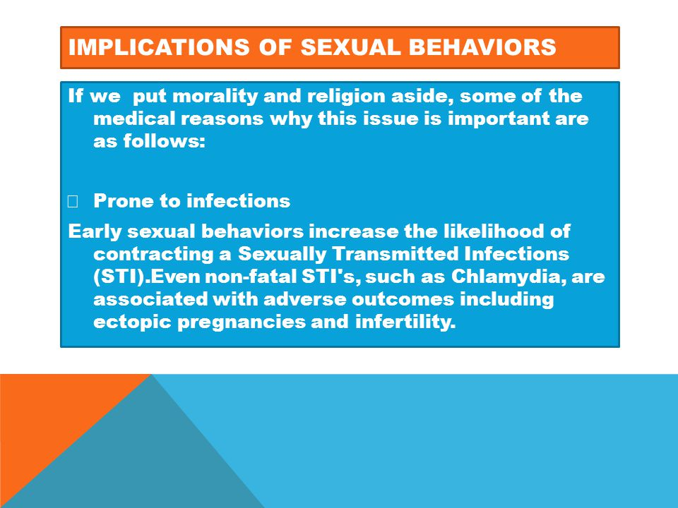 IMPLICATIONS OF SEXUAL BEHAVIORS If we put morality and religion aside, some of the medical reasons why this issue is important are as follows:  Pron