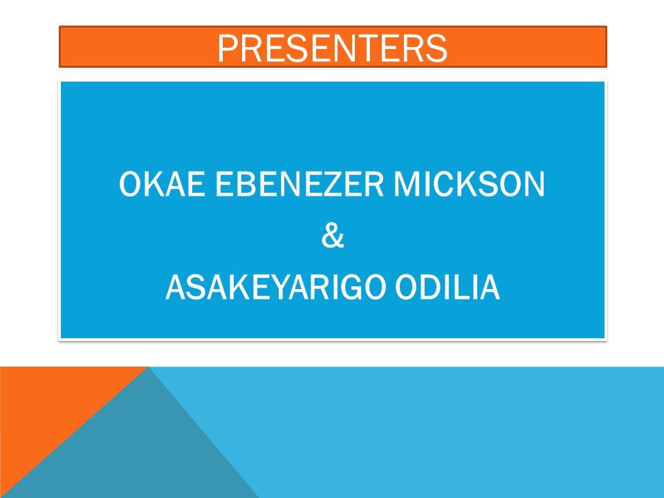 PRESENTERS OKAE EBENEZER MICKSON & ASAKEYARIGO ODILIA OKAE EBENEZER MICKSON & ASAKEYARIGO ODILIA