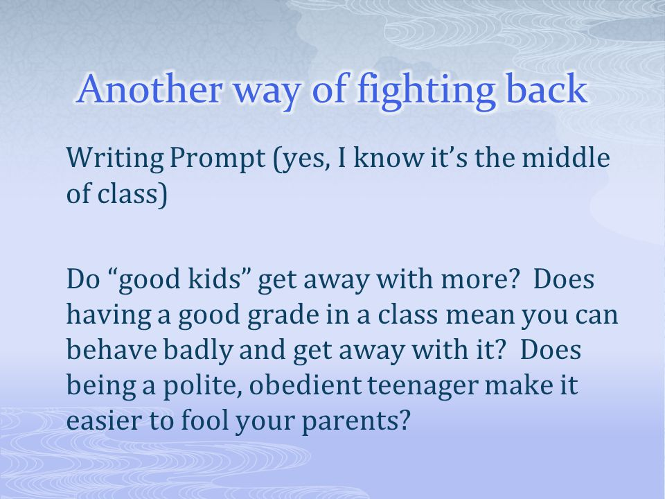 "Writing Prompt (yes, I know it's the middle of class) Do ""good kids"" get away with more? Does having a good grade in a class mean you can behave badly"