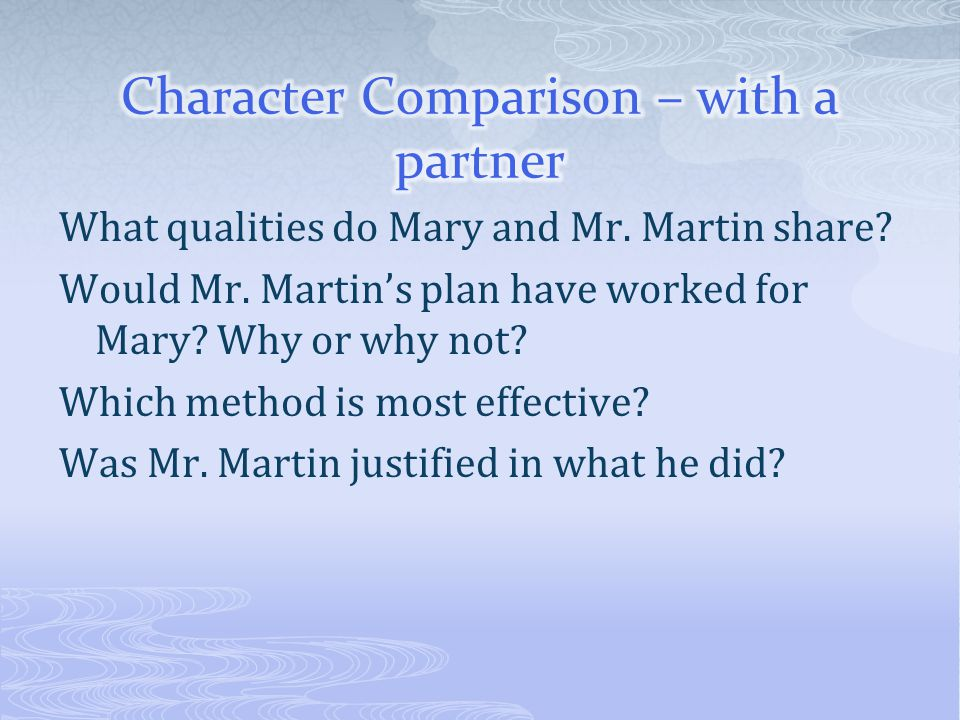 What qualities do Mary and Mr. Martin share? Would Mr. Martin's plan have worked for Mary? Why or why not? Which method is most effective? Was Mr. Mar