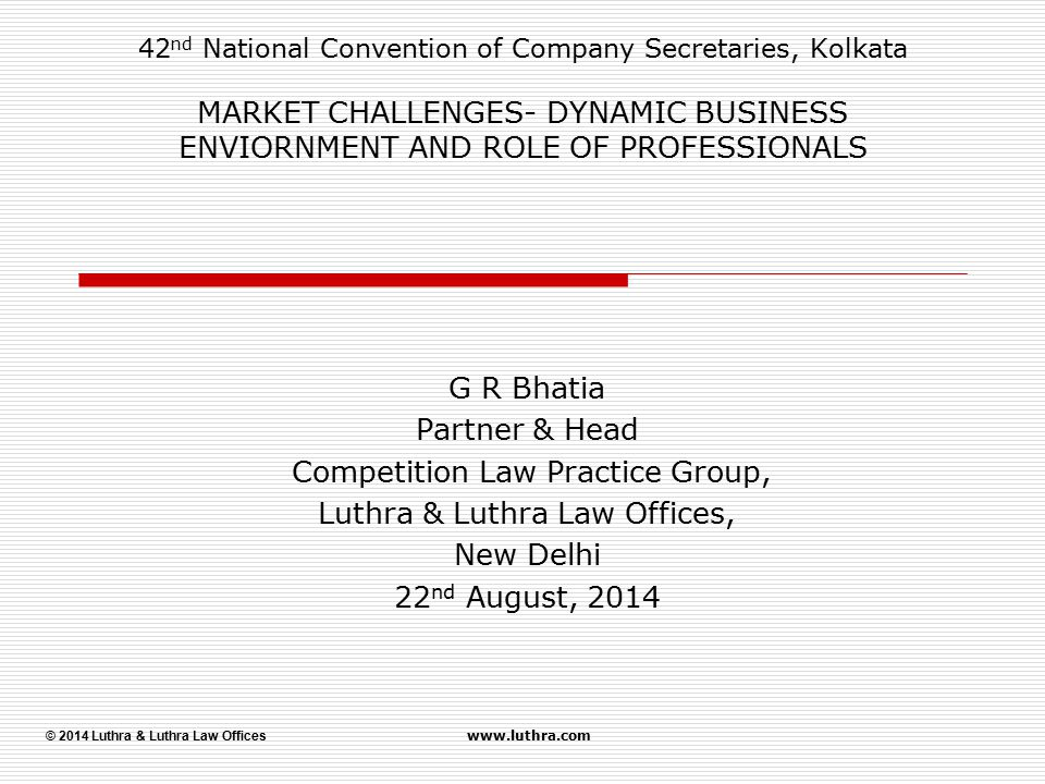 © 2014 Luthra & Luthra Law Offices www.luthra.com 42 nd National Convention of Company Secretaries, Kolkata MARKET CHALLENGES- DYNAMIC BUSINESS ENVIOR