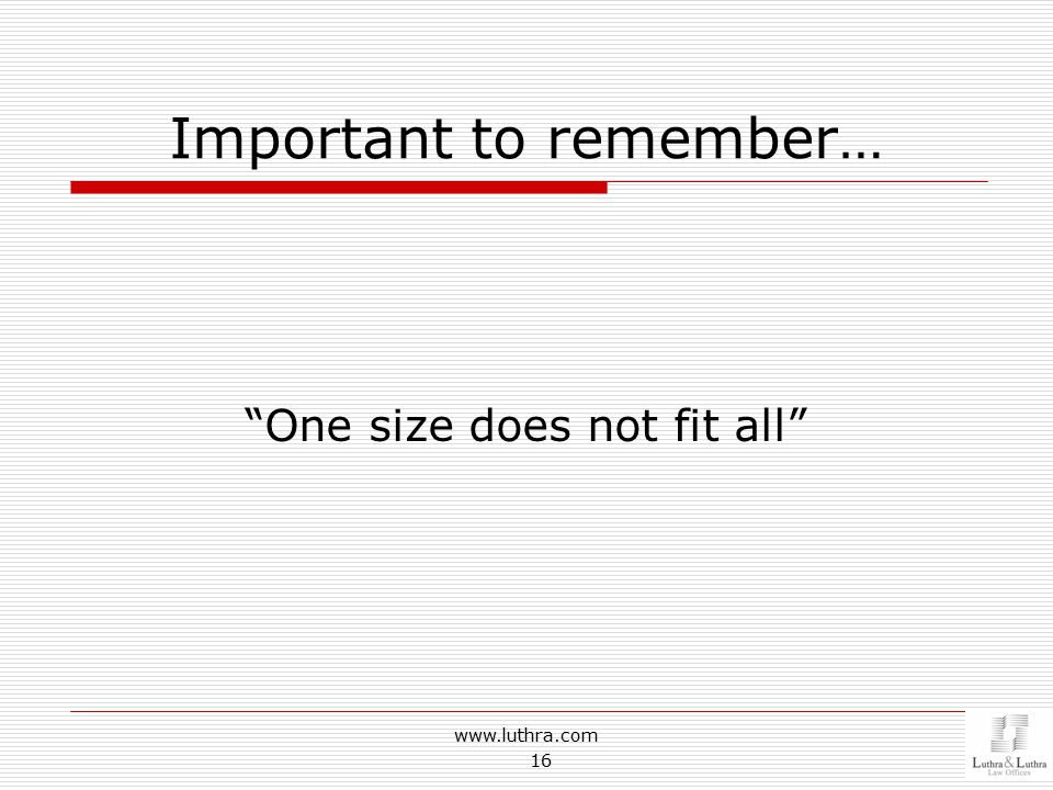 "Important to remember… ""One size does not fit all"" www.luthra.com 16"