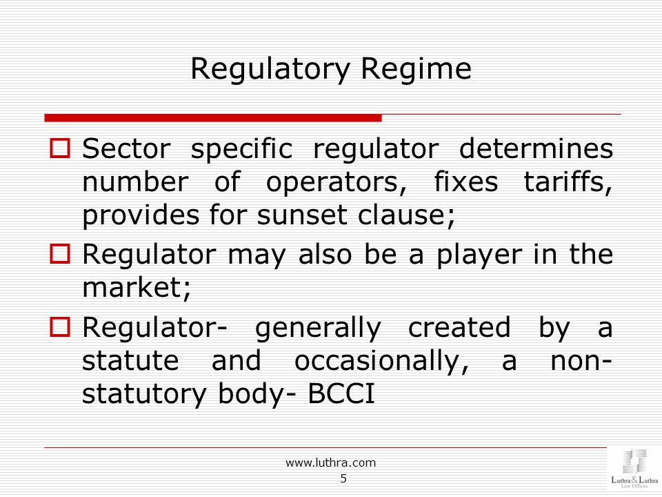Regulatory Regime  Sector specific regulator determines number of operators, fixes tariffs, provides for sunset clause;  Regulator may also be a pla