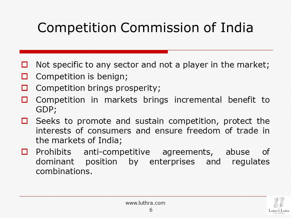 Competition Commission of India  Not specific to any sector and not a player in the market;  Competition is benign;  Competition brings prosperity;