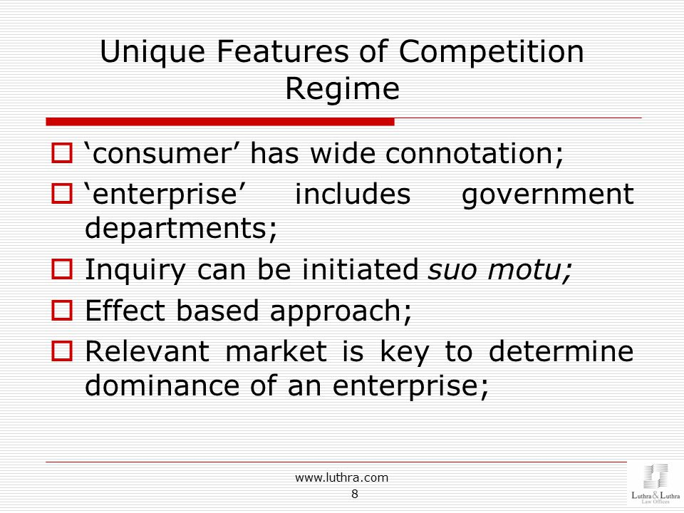 Unique Features of Competition Regime  'consumer' has wide connotation;  'enterprise' includes government departments;  Inquiry can be initiated su