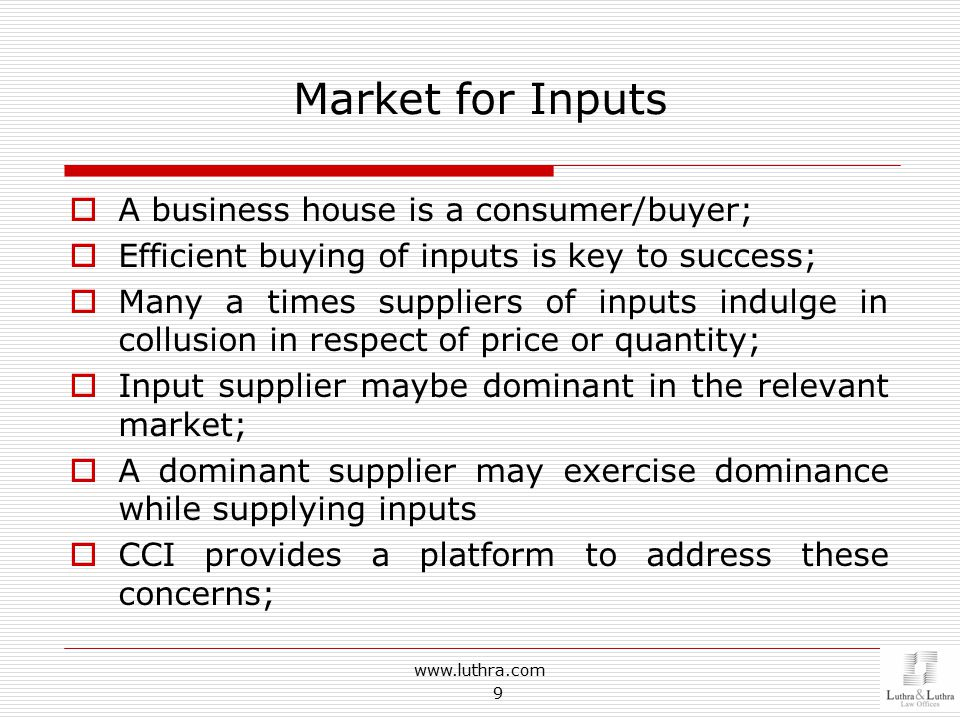 Market for Inputs  A business house is a consumer/buyer;  Efficient buying of inputs is key to success;  Many a times suppliers of inputs indulge i