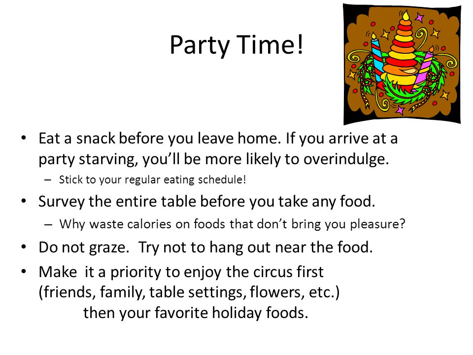 Party Time. Eat a snack before you leave home.