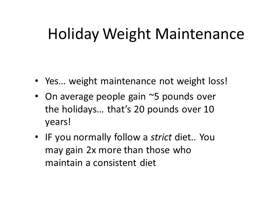 Holiday Weight Maintenance Yes… weight maintenance not weight loss.