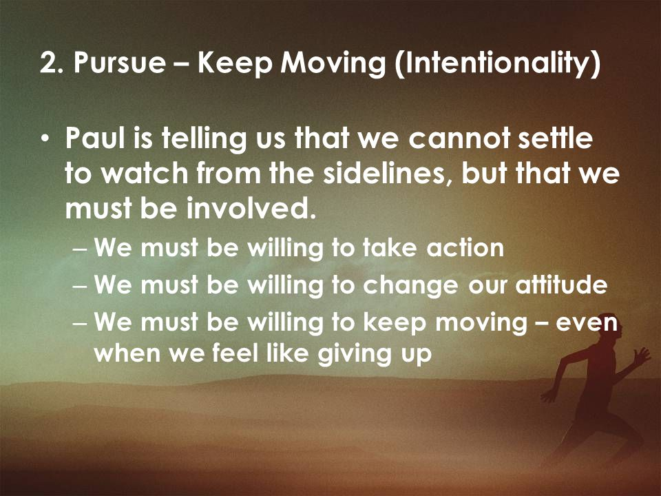 2.Pursue – Keep Moving (Intentionality) The value of the prize was not monetary but symbolic.