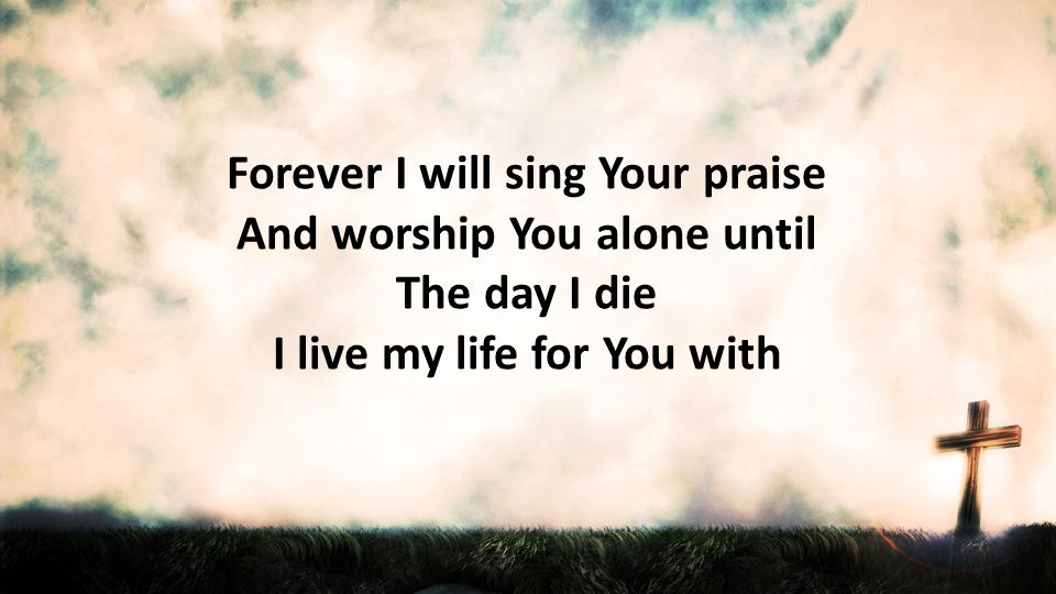 With every breath I take I bless Your name and want You more And now I m running to You, O Lord