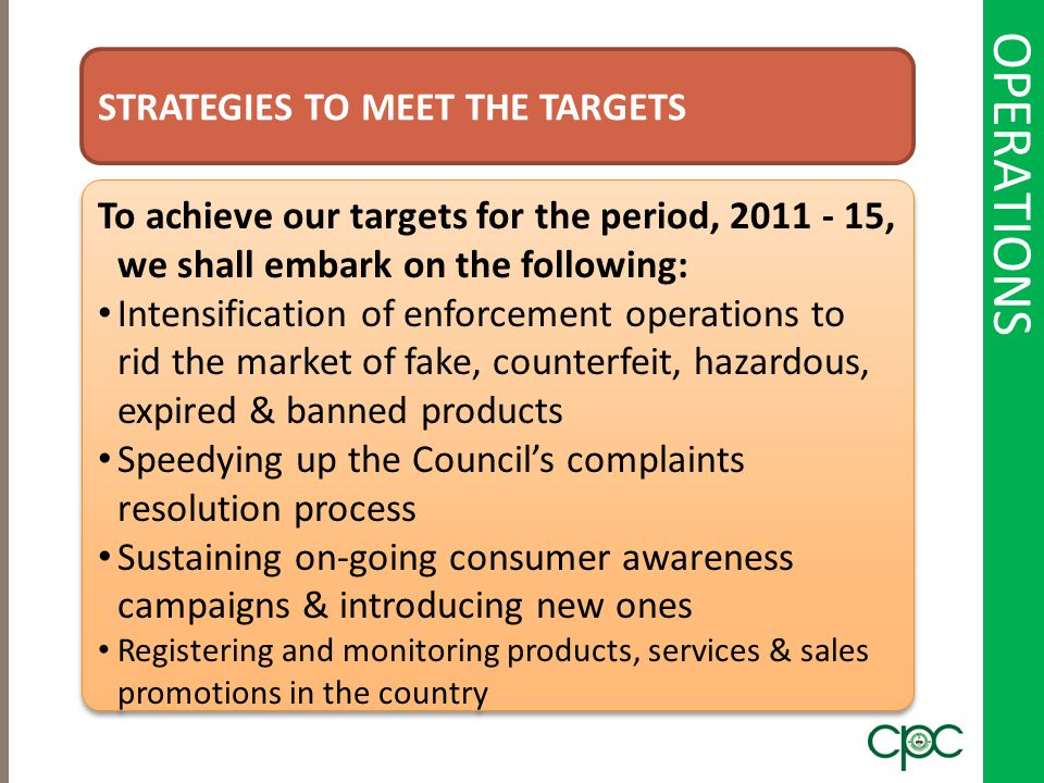 OPERATIONS STRATEGIES TO MEET THE TARGETS To achieve our targets for the period, 2011 - 15, we shall embark on the following: Intensification of enfor