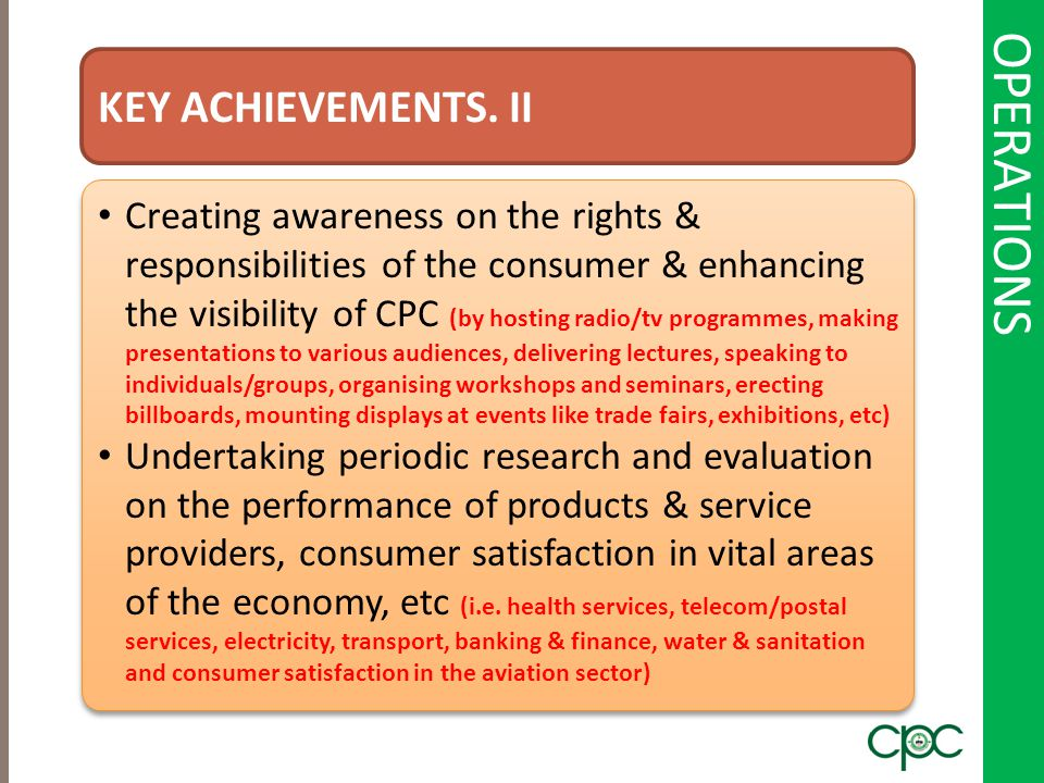 OPERATIONS KEY ACHIEVEMENTS. II Creating awareness on the rights & responsibilities of the consumer & enhancing the visibility of CPC (by hosting radi