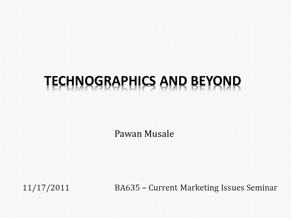 Pawan Musale 11/17/2011BA635 – Current Marketing Issues Seminar