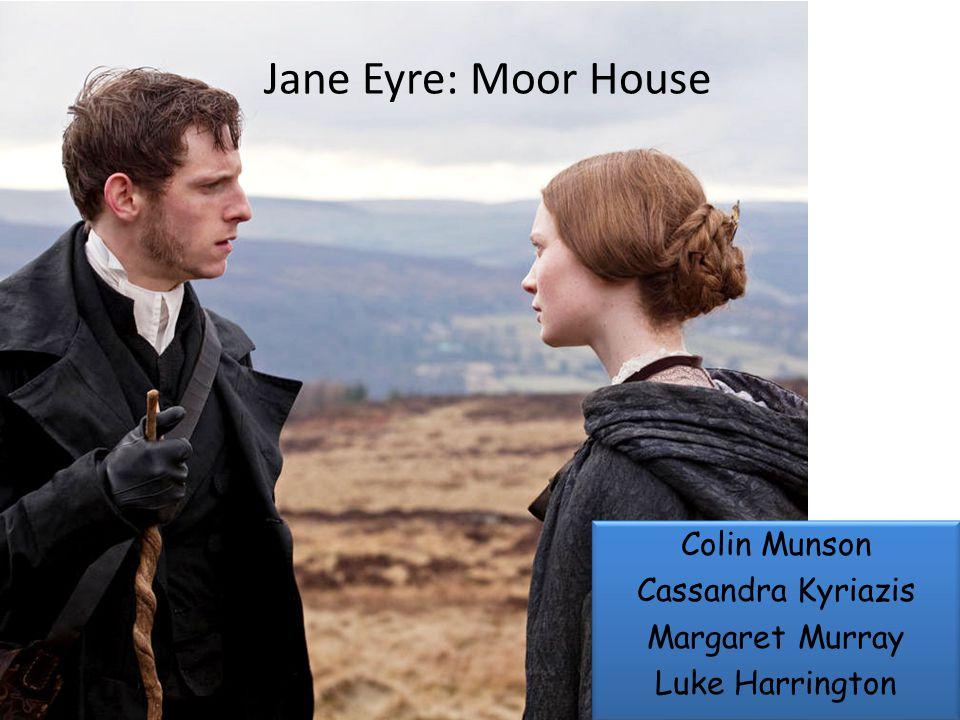 Jane Eyre: Moor House Colin Munson Cassandra Kyriazis Margaret Murray Luke Harrington Colin Munson Cassandra Kyriazis Margaret Murray Luke Harrington